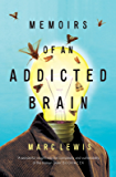 Memoirs of an Addicted Brain: a neuroscientist examines his former life on drugs (The Addicted Brain)
