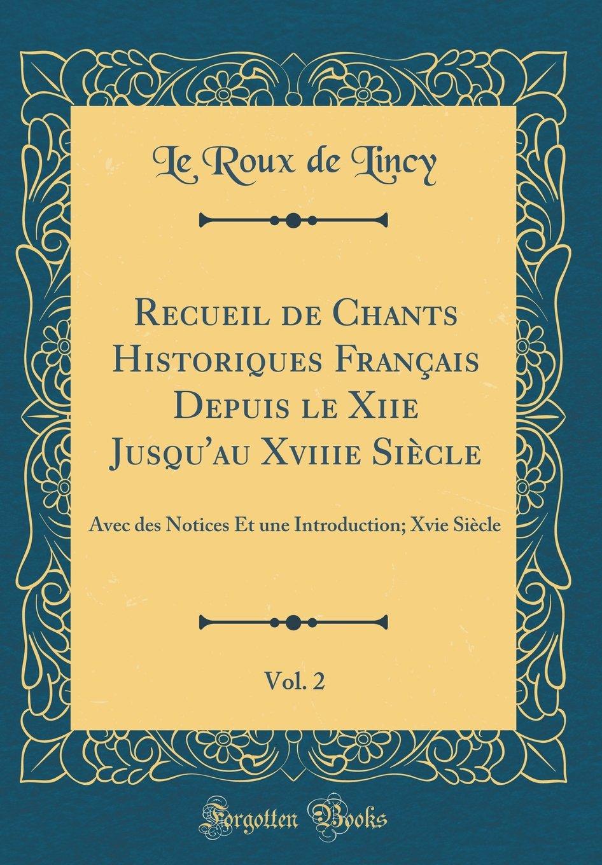 Download Recueil de Chants Historiques Francais Depuis Le Xiie Jusqu'au Xviiie Siecle, Vol. 2: Avec Des Notices Et Une Introduction; Xvie Siecle (Classic Reprint) (French Edition) PDF