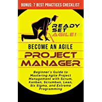 Become an Agile Project Manager: Beginner's Guide to Mastering Agile Project Management with Scrum, Kanban, Scrumban…