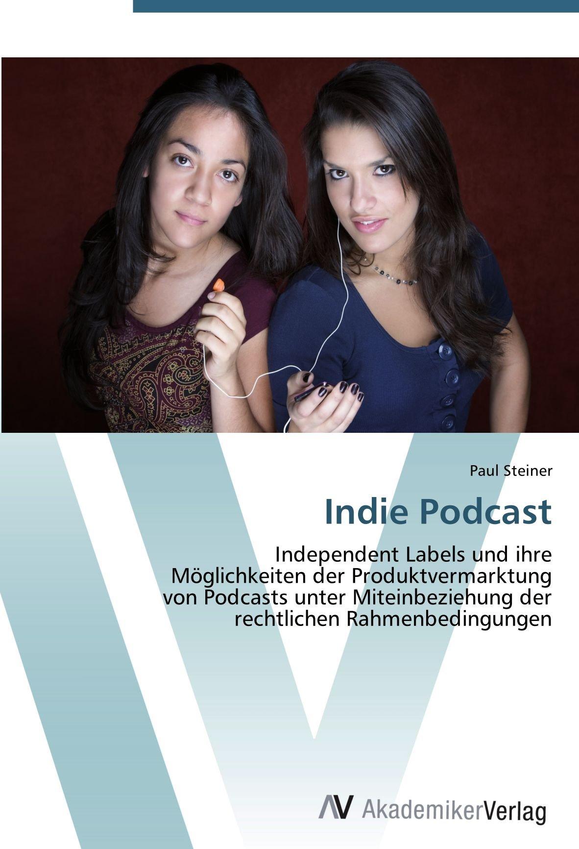 Indie Podcast: Independent Labels und ihre Möglichkeiten der Produktvermarktung von Podcasts unter Miteinbeziehung der rechtlichen Rahmenbedingungen