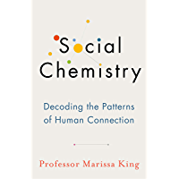 Social Chemistry: Decoding the Patterns of Human Connection (English Edition)