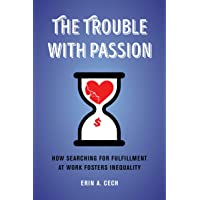 The Trouble with Passion: How Searching for Fulfillment at Work Fosters Inequality