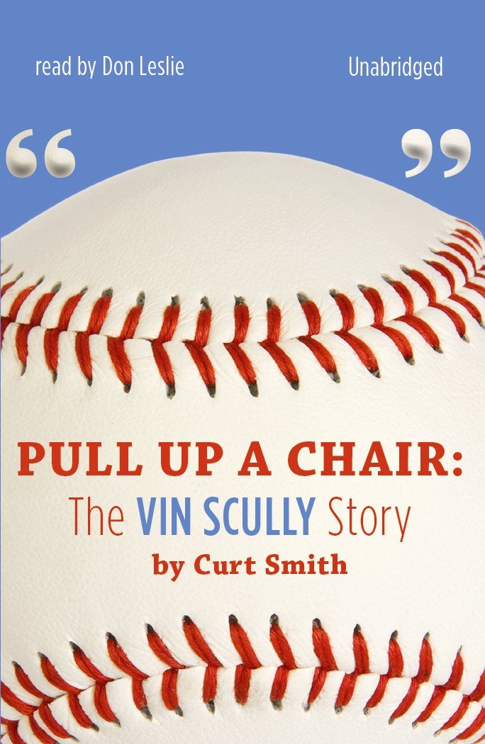 Pull Up a Chair: The Vin Scully Story  (Library Edition)
