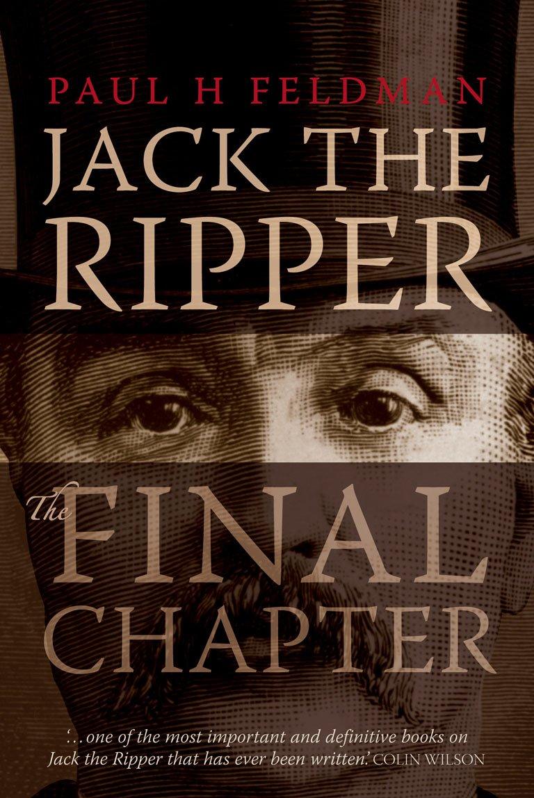 Read Jack The Ripper The Final Chapter By Paul H Feldman