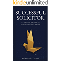 Successful Solicitor: Get Ahead of the Game as a Junior Corporate Lawyer (English Edition)