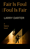 Fair Is Foul and Foul Is Fair: A Private Investigator Series of Crime and Suspense Thrillers (The Malone Mystery Novels Book 2)