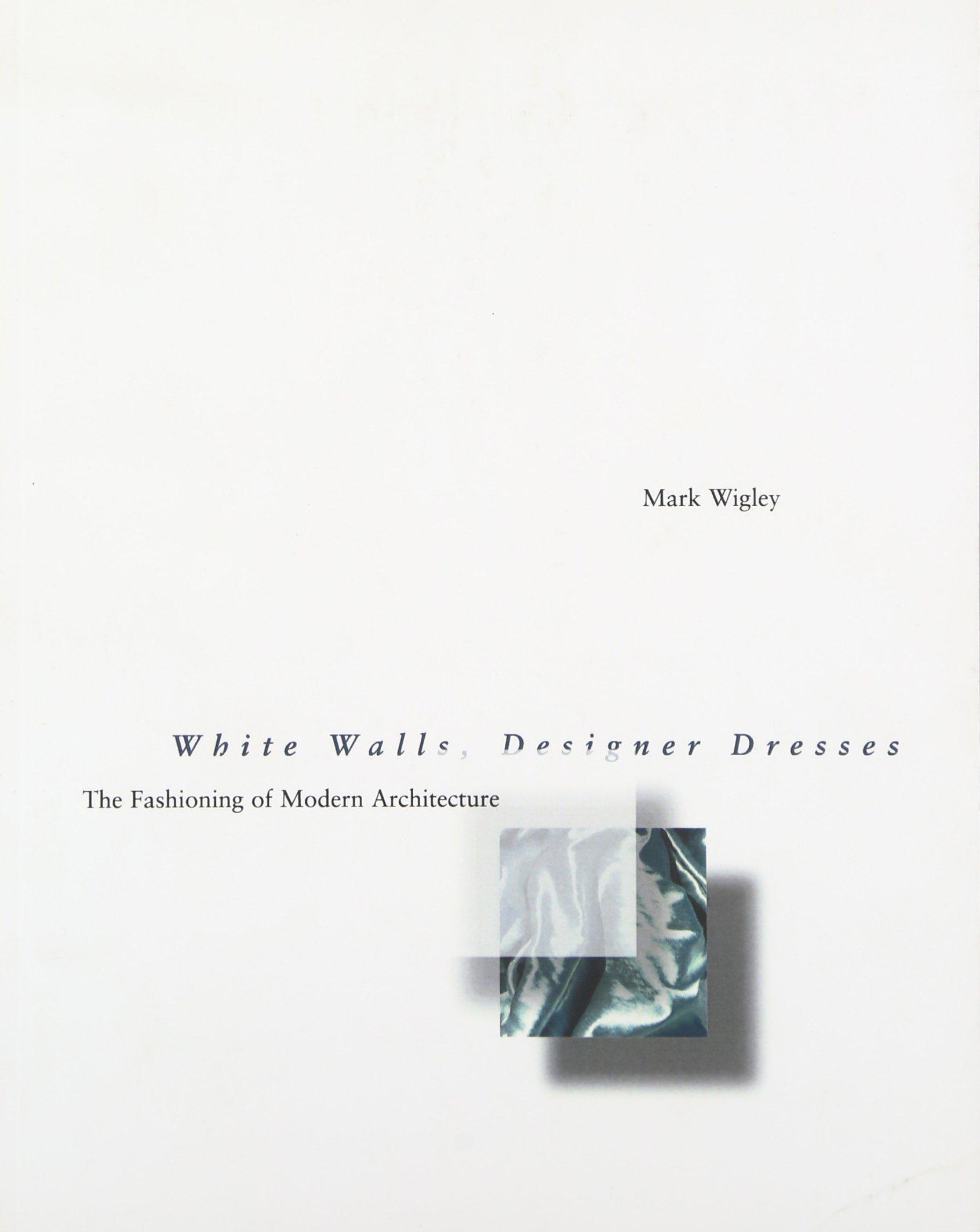White Walls, Designer Dresses: The Fashioning of Modern Architecture (Mit Press)