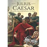 Julius Caesar: A Life From Beginning to End (Military Biographies)
