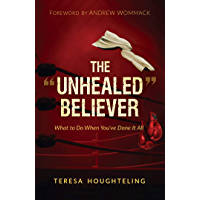 "The ""Unhealed"" Believer: What to Do When You've Done It All (English Edition)"
