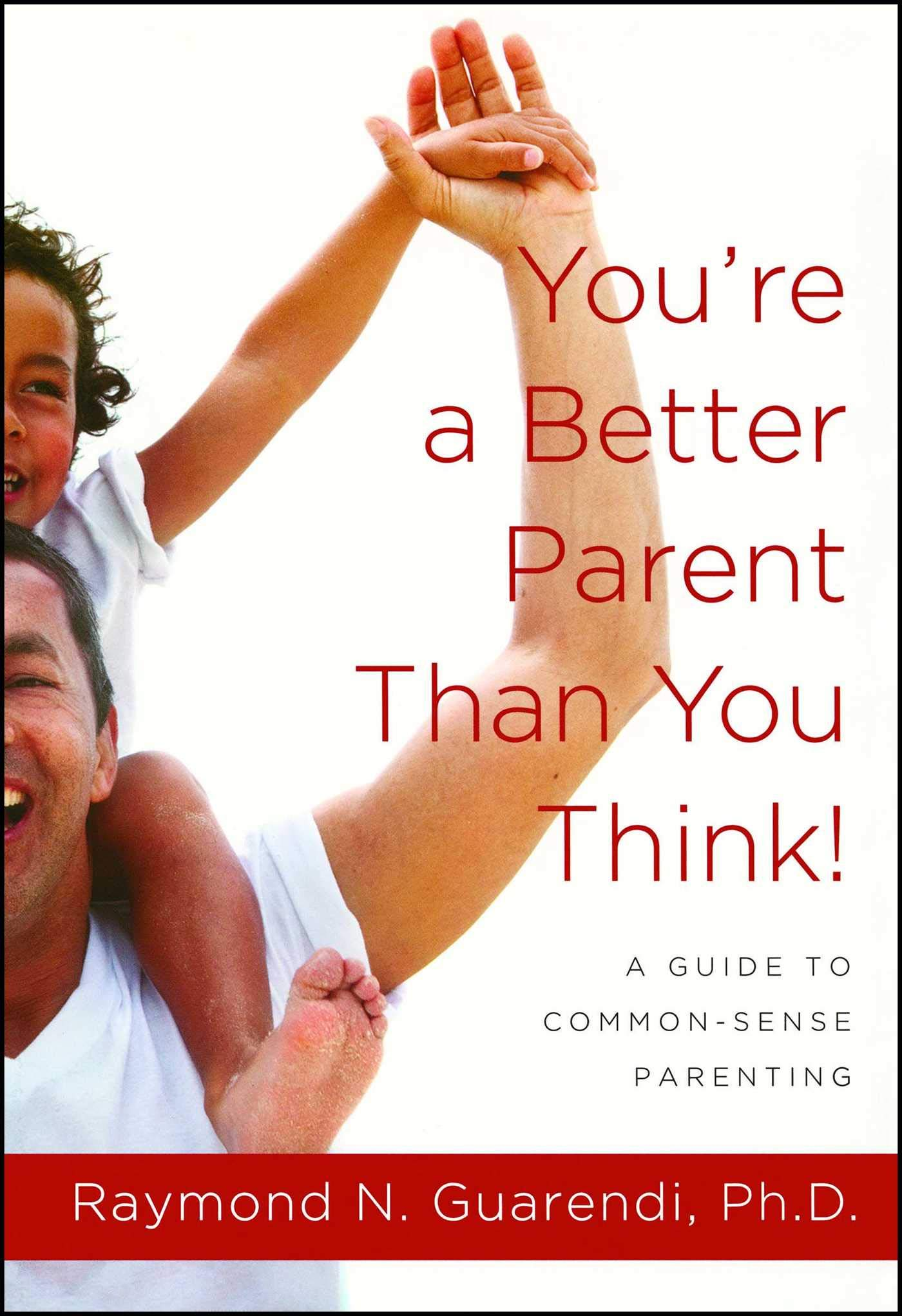 You're a Better Parent Than You Think!: A Guide to Common-Sense Parenting