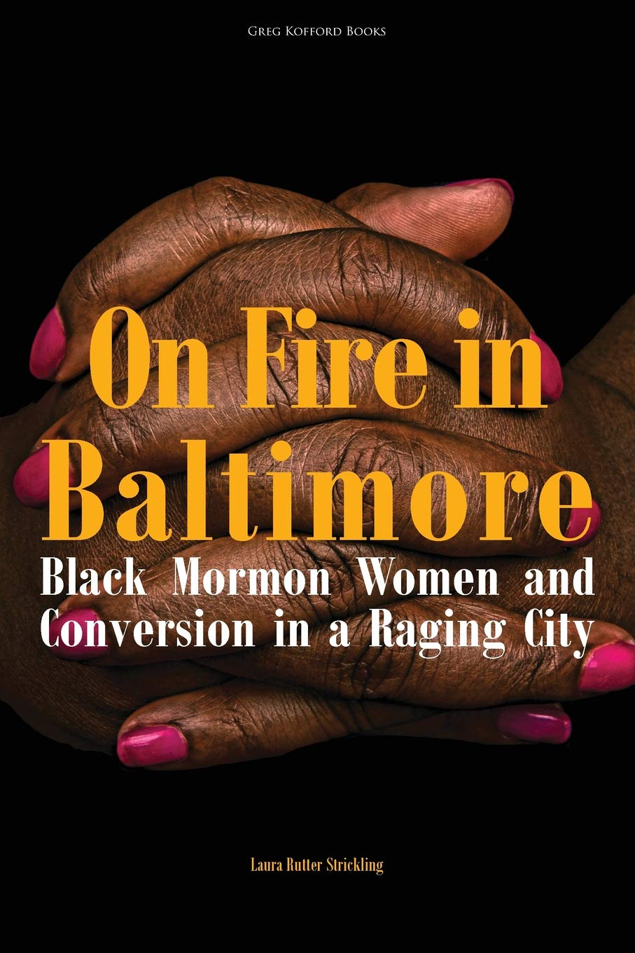 On Fire in Baltimore: Black Mormon Women and Conversion in a Raging