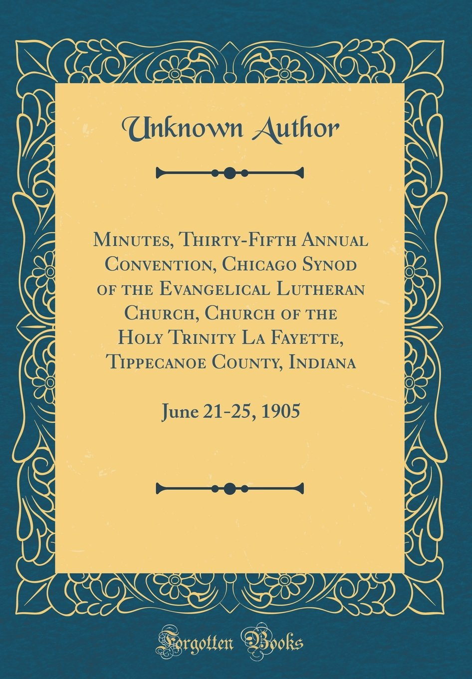 Minutes, Thirty-Fifth Annual Convention, Chicago Synod of the Evangelical Lutheran Church, Church of the Holy Trinity La Fayette, Tippecanoe County, Indiana: June 21-25, 1905 (Classic Reprint) pdf