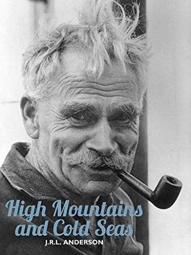 High Mountains and Cold Seas: The life of H.W. �Bill� Tilman: soldier; mountaineer; navigator (H.W. Tilman: The Collected Edition)
