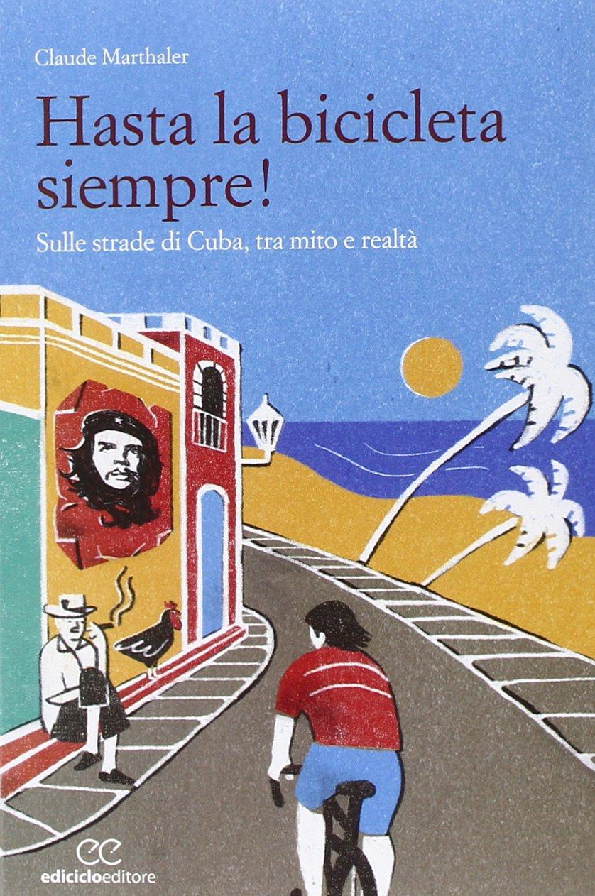Hasta la bicicleta siempre! Sulle strade di Cuba, tra mito e ...