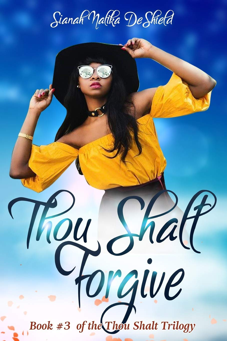 Thou Shalt Forgive (Thou Shalt Trilogy) (Volume 3) Paperback – August 20, 2018 Sianah Nalika DeShield 1725970147 FICTION / Family Life