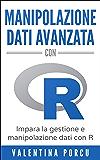 Manipolazione dati avanzata con R: Impara la gestione e manipolazione dati con R