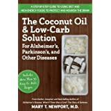 The Coconut Oil and Low-Carb Solution for Alzheimer's, Parkinson's, and Other Diseases: A Guide to Using Diet and a High-Ener