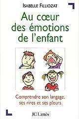 Au coeur des émotions de l'enfant: Comprendre son langage, ses rires et ses pleurs (Psy-Santé) (French Edition) Kindle Edition