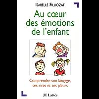 Au coeur des émotions de l'enfant : Comprendre son langage, ses rires et ses pleurs (Psy-Santé)