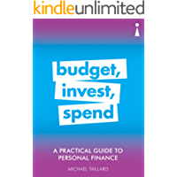 A Practical Guide to Personal Finance: Budget, Invest, Spend (Practical Guide Series)