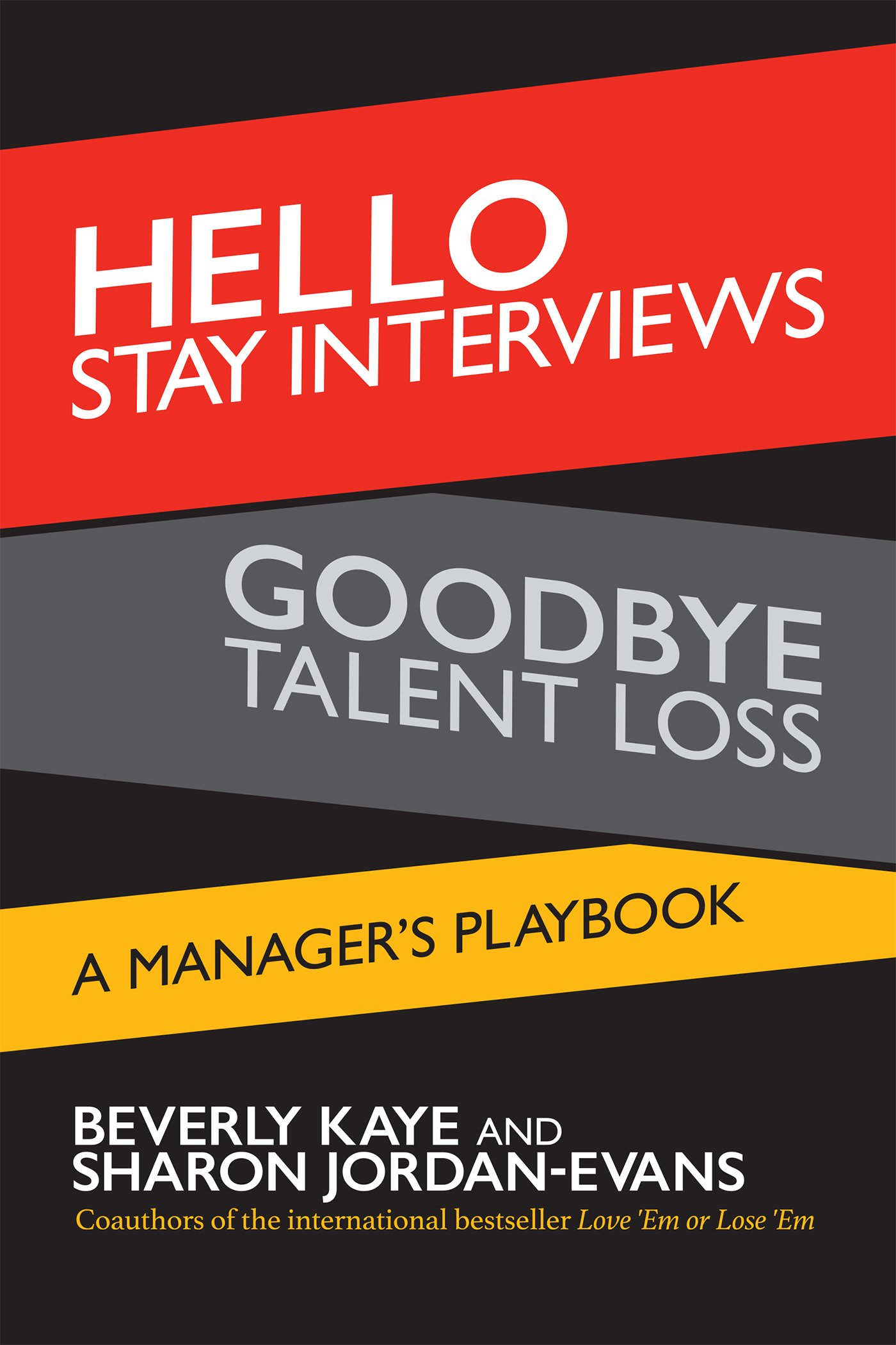 Amazon.com: Hello Stay Interviews, Goodbye Talent Loss: A Manager's  Playbook (9781626563476): Beverly Kaye, Sharon Jordan-Evans: Books