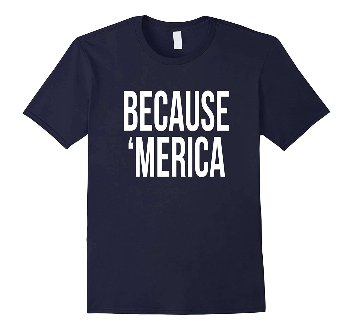 Because Merica T-Shirt Funny Vote 4th Of July Patriot Vote-PL
