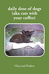 daily dose of dogs (aka cats with your coffee) Paperback