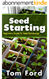 Seed Starting: Beginners Guide To Seed Gardening! (English Edition)