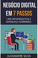 Negócio Digital em 7 Passos: CRIE INFOPRODUTOS E ENRIQUEÇA DORMINDO (Ampliado e Revisado) eBook Kindle
