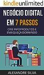 Negócio Digital em 7 Passos: CRIE INFOPRODUTOS E ENRIQUEÇA DORMINDO (Ampliado e Revisado)