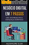 Negócio Digital em 7 Passos: CRIE INFOPRODUTOS E ENRIQUEÇA DORMINDO