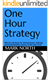 One Hour Strategy: Effective Strategy for Entrepreneurs, Startups and Small Business Owners in Just One Hour