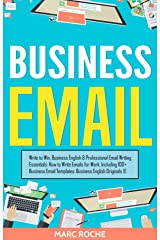 Business Email: Write to Win. Business English & Professional Email Writing Essentials: How to Write Emails for Work, Including 100+ Business Email Templates: ... ©. (Business English Originals Book Book 2) Kindle Edition