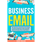 Business Email: Write to Win. Business English & Professional Email Writing Essentials: How to Write Emails for Work, Including 100+ Business Email Templates: ... English Originals ©. (English Edition)