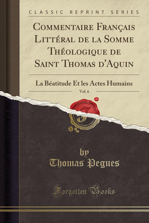 Download Commentaire Français Littéral de la Somme Théologique de Saint Thomas d'Aquin, Vol. 6: La Béatitude Et les Actes Humains (Classic Reprint) (French Edition) pdf epub