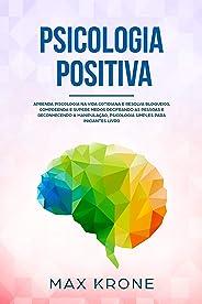 Psicologia Positiva: Aprenda piscologia na vida cotidiana e resolva bloqueios, compreenda e supere medos decifrando as pessoa