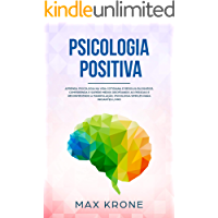 Psicologia Positiva: Aprenda piscologia na vida cotidiana e resolva bloqueios, compreenda e supere medos decifrando as…