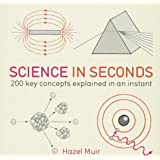 Science in Seconds: 200 Key Concepts Explained in an Instant (IN MINUTES)