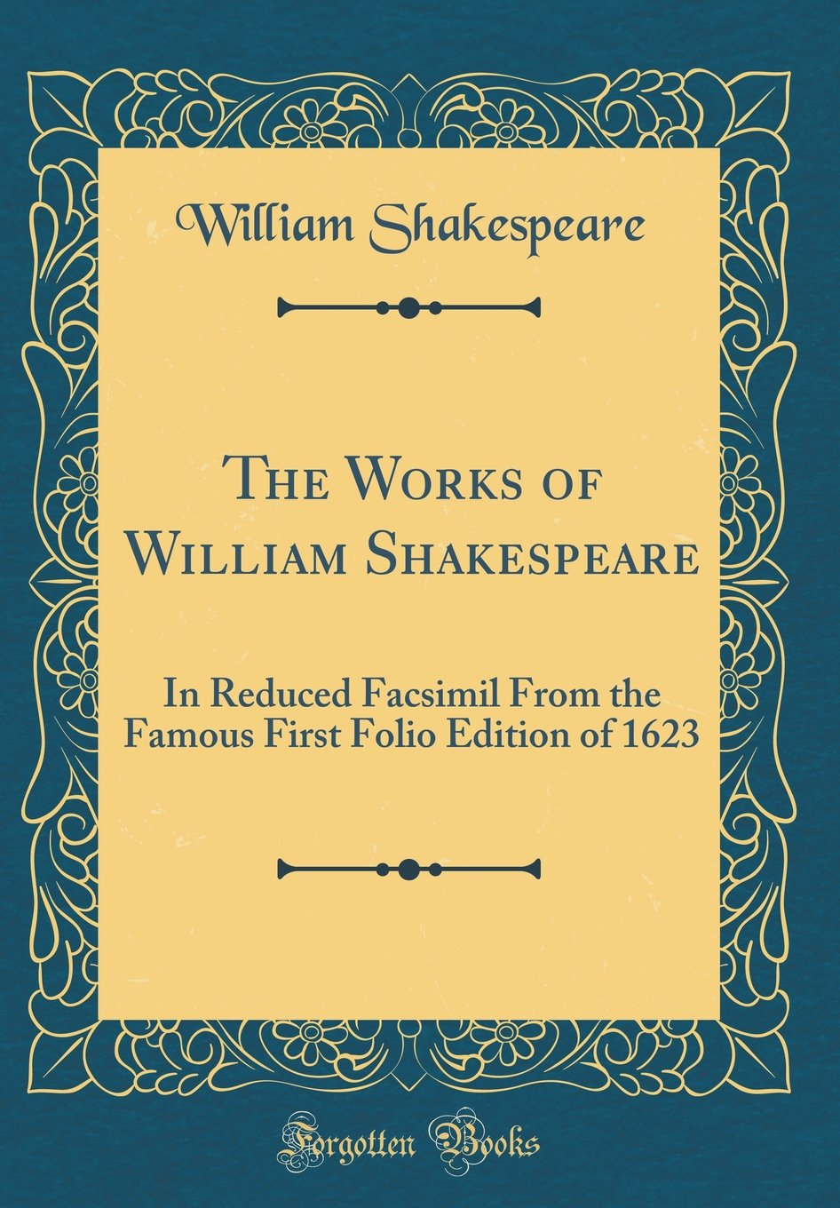 The Works of William Shakespeare: In Reduced Facsimil From the Famous First Folio Edition of 1623 (Classic Reprint)