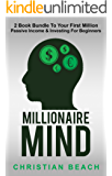 Millionaire Mind: 2 Book Bundle To Your First Million - Passive Income & Investing For Beginners (Personal Finance 4) (English Edition)