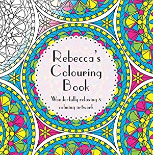 Rebecca's Colouring Book: Adult colouring featuring mandalas, abstract and floral artwork