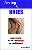 Saving My Knees: How I Proved My Doctors Wrong and Beat Chronic Knee Pain