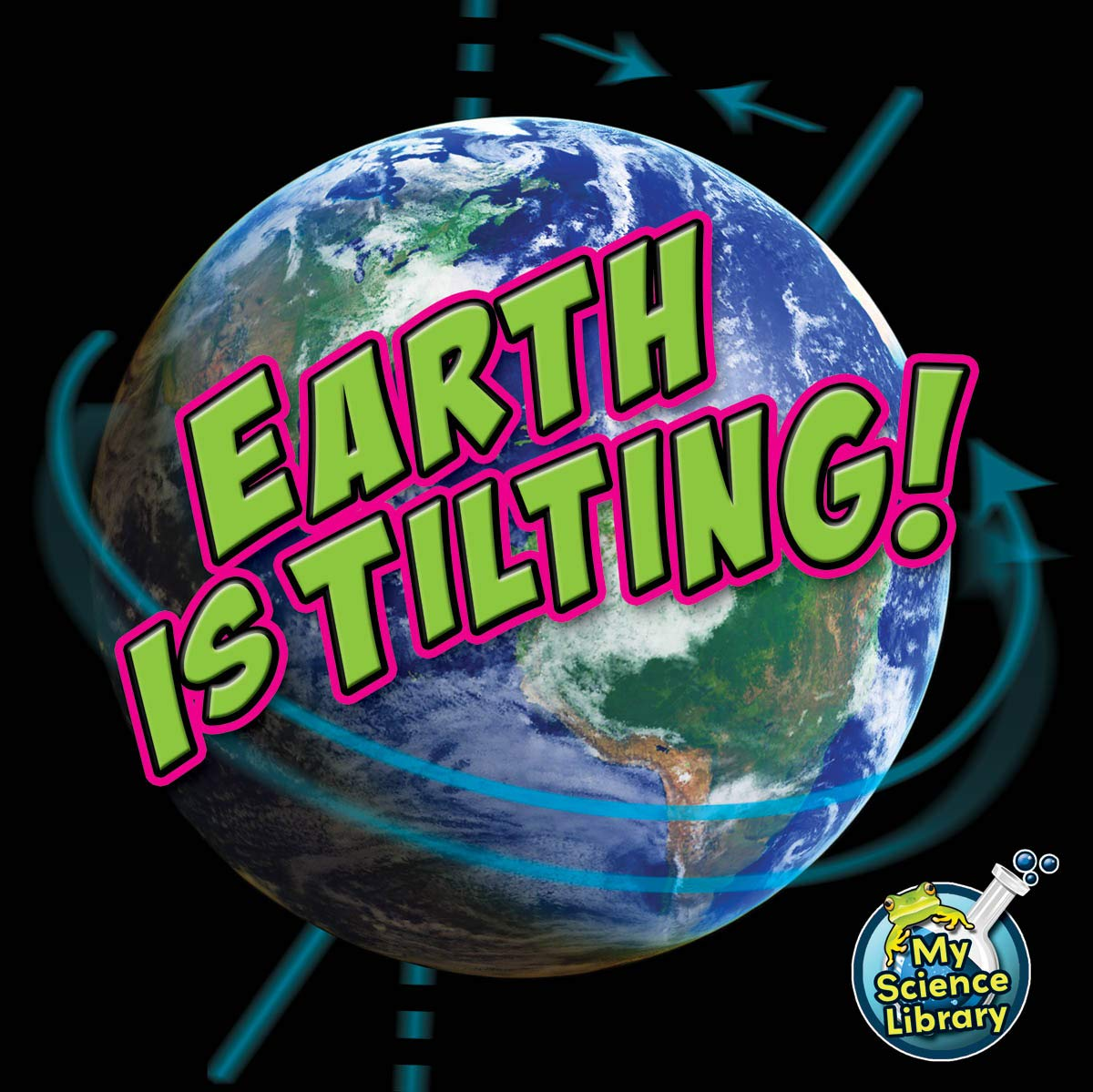 Read Online Earth Is Tilting! (My Science Library) ebook