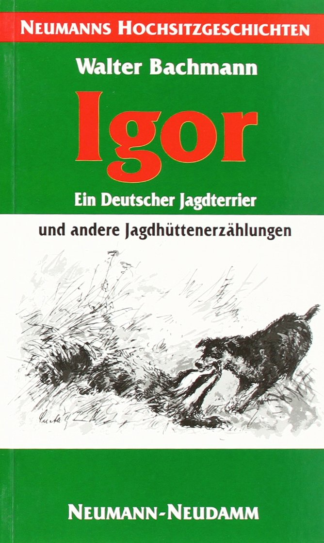 Igor - ein Deutscher Jagdterrier: Jagdhüttenerzählungen