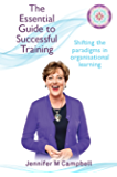 The Essential Guide to Successful Training: Shifting the Paradigms in Organisational Learning