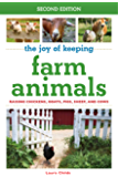 The Joy of Keeping Farm Animals: Raising Chickens, Goats, Pigs, Sheep, and Cows (Joy of Series)
