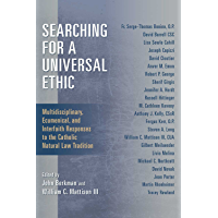 Searching for a Universal Ethic: Multidisciplinary, Ecumenical, and Interfaith Responses to the Catholic Natural Law Tradition