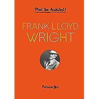 Frank Lloyd Wright: Meet the Architect