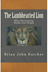 The Lambhearted Lion: Why Christianity Needs Gay People Kindle Edition