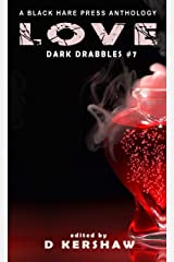 LOVE: A Dark Microfiction Anthology (Dark Drabbles Book 7) Kindle Edition